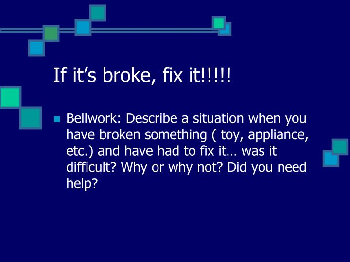 If it's broke, fix it!!!!!
