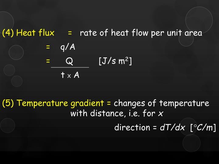 (4) Heat flux =