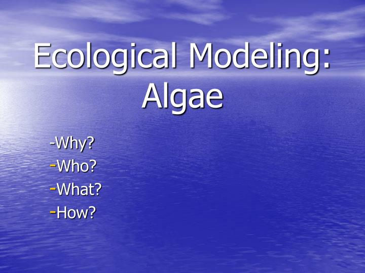Ecological Modeling:  Algae