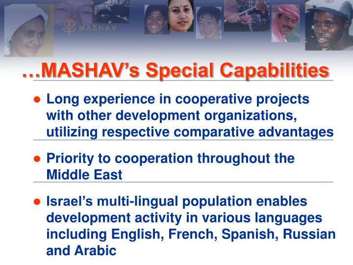 Long experience in cooperative projects with other development organizations, utilizing respective comparative advantages
