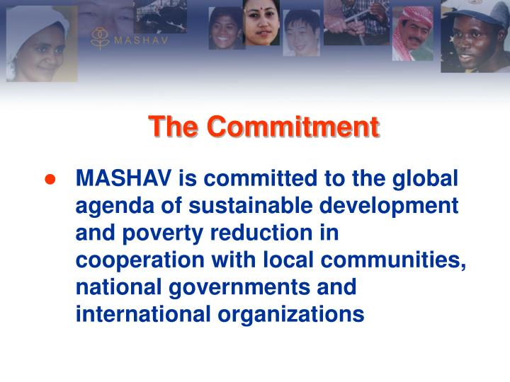 MASHAV is committed to the global agenda of sustainable development and poverty reduction in cooperation with local communities, national governments and international organizations
