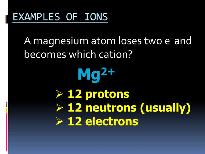 EXAMPLES OF IONS