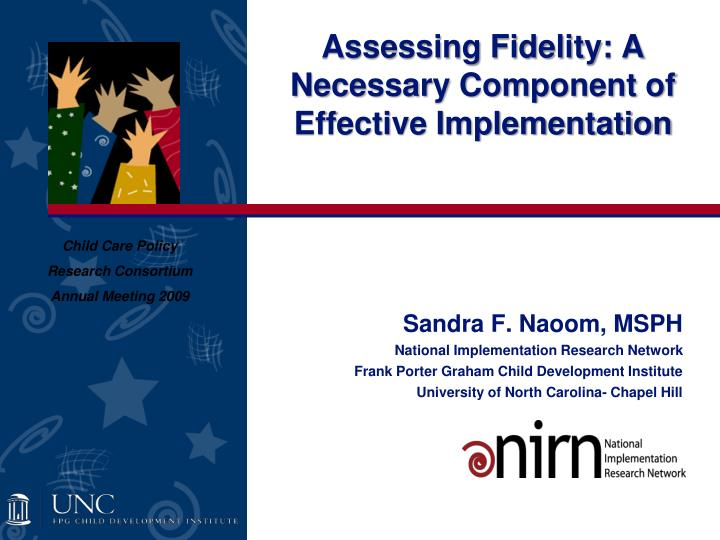 Assessing fidelity a necessary component of effective implementation