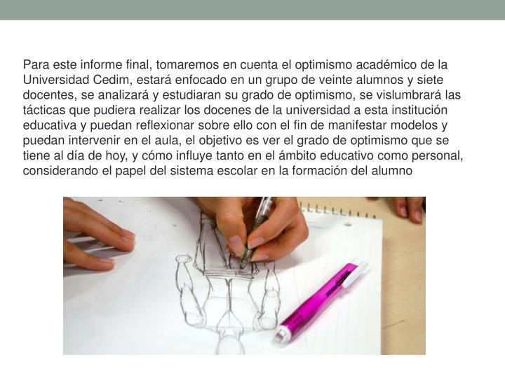 Para este informe final, tomaremos en cuenta el optimismo académico de la Universidad