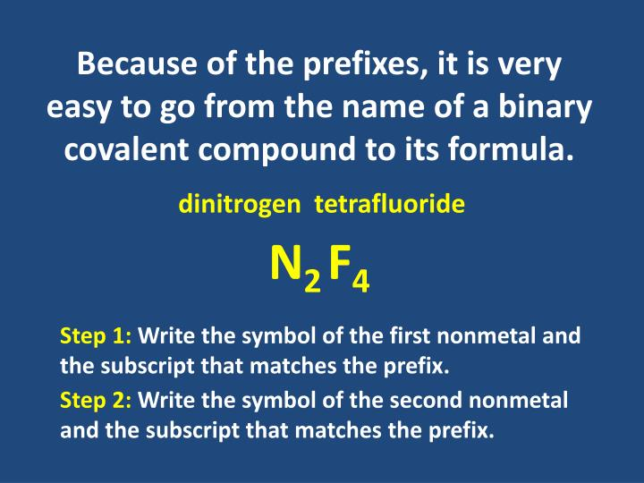 Because of the prefixes, it is very easy to go from the name of a binary covalent compound to its formula.