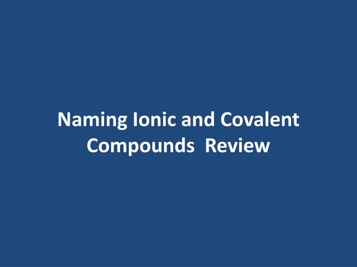 Naming Ionic and Covalent Compounds  Review