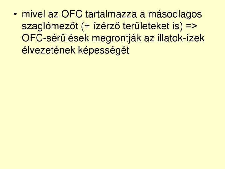 mivel az OFC tartalmazza a másodlagos szaglómezőt (+ ízérző területeket is) => OFC-sérülések megrontják az illatok-ízek élvezetének képességét