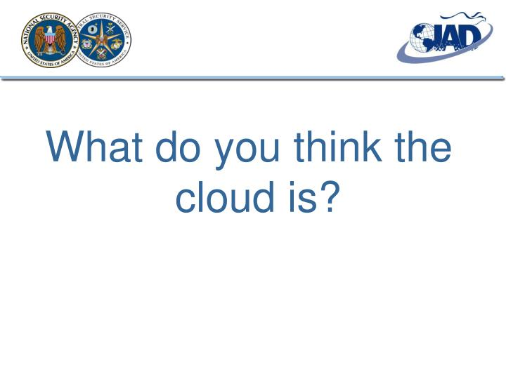 What do you think the cloud is?