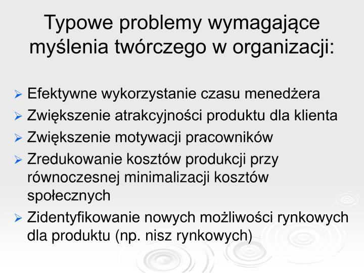 Typowe problemy wymagające myślenia twórczego w organizacji: