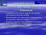 immobilization and trapping options chemical