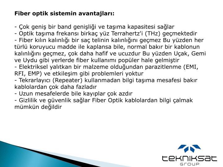 Fiber optik sistemin avantajları: