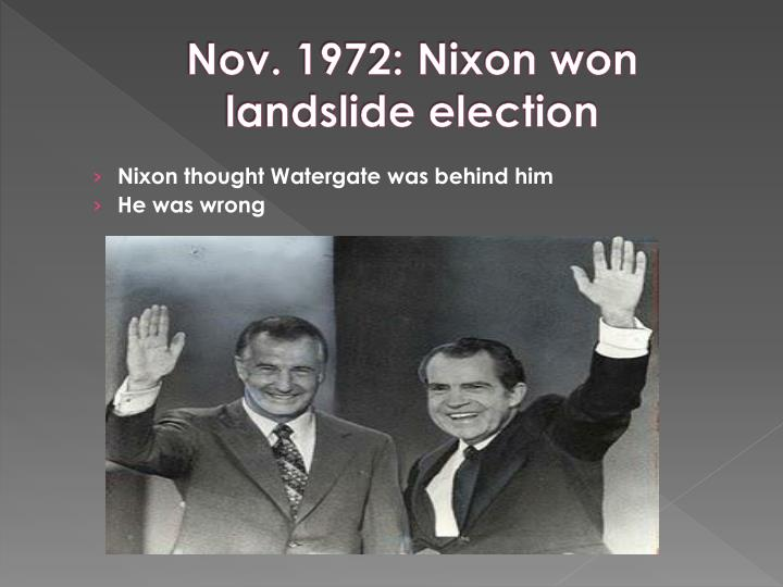 Nov. 1972: Nixon won landslide election