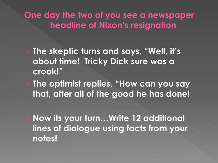 One day the two of you see a newspaper headline of Nixon's resignation