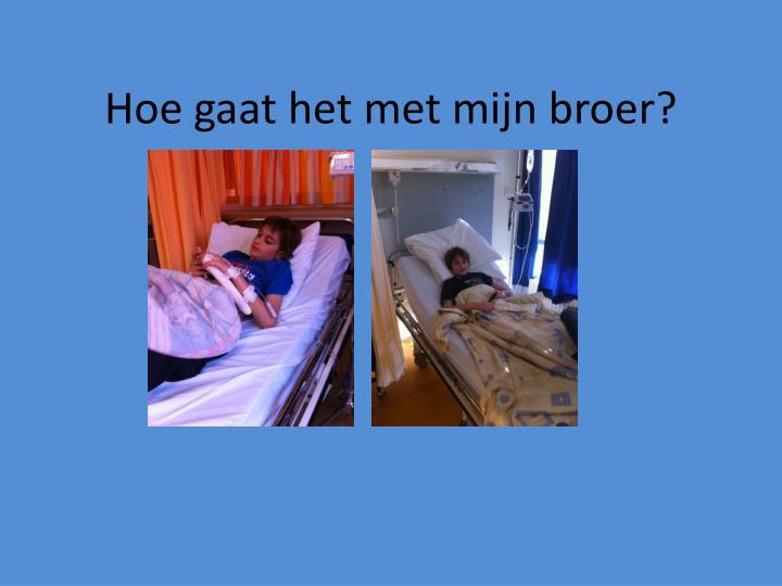 Hoe gaat het met mijn broer?
