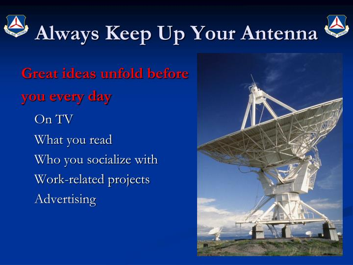 Always Keep Up Your Antenna