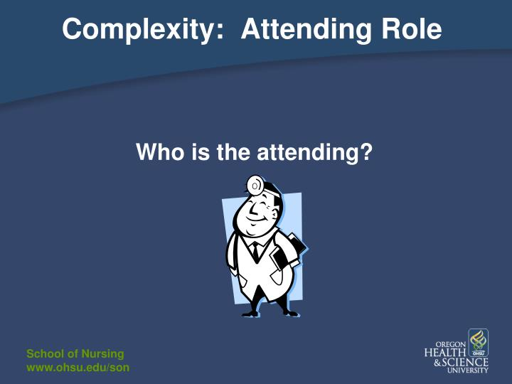 Complexity:  Attending Role