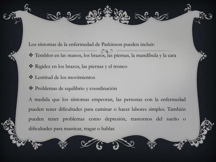Los síntomas de la enfermedad de Parkinson pueden incluir: