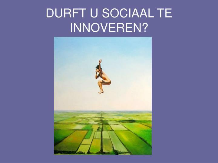 DURFT U SOCIAAL TE INNOVEREN?