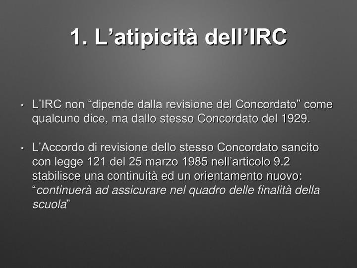 1. L'atipicità dell'IRC