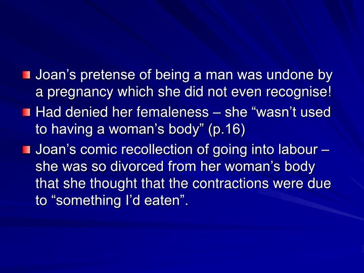 Joan's pretense of being a man was undone by a pregnancy which she did not even recognise!