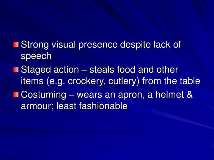 Strong visual presence despite lack of speech