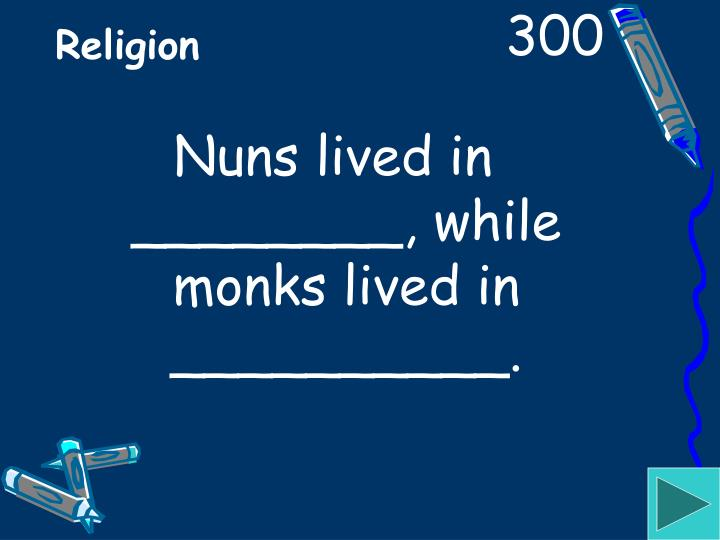 Nuns lived in ________, while monks lived in __________.