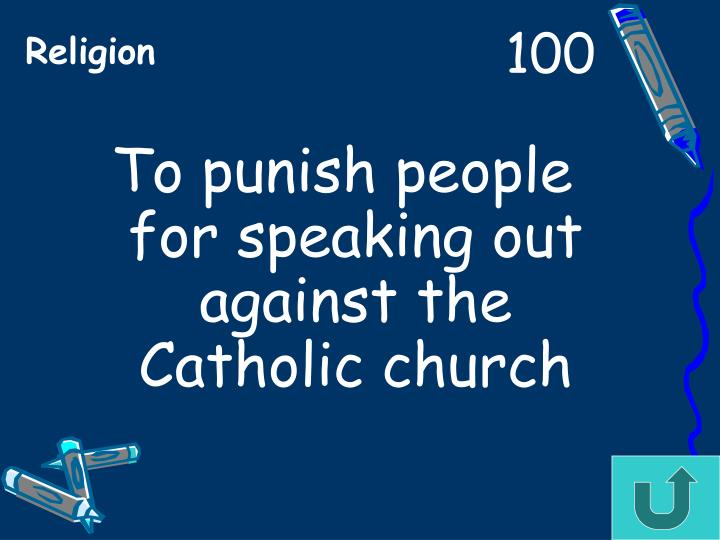 To punish people for speaking out against the Catholic church