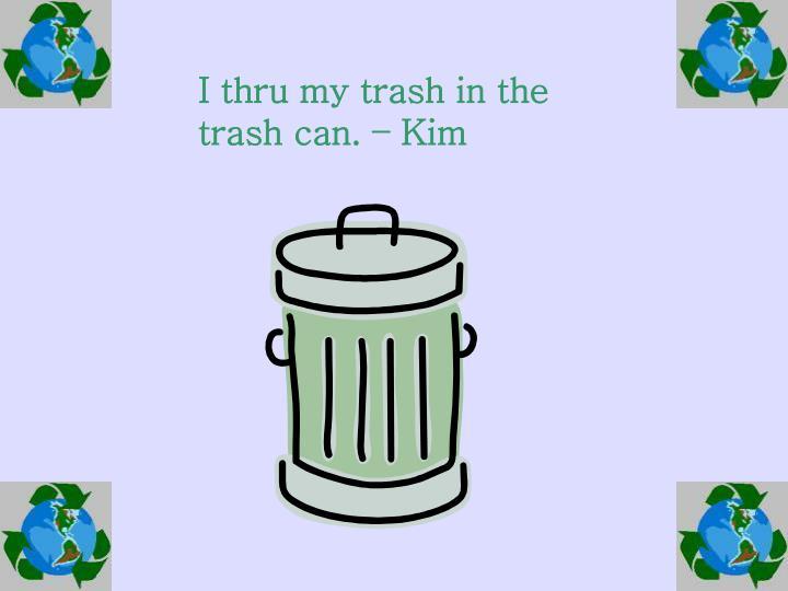 I thru my trash in the