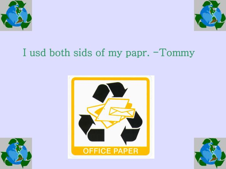 I usd both sids of my papr tommy