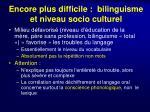 encore plus difficile bilinguisme et niveau socio culturel