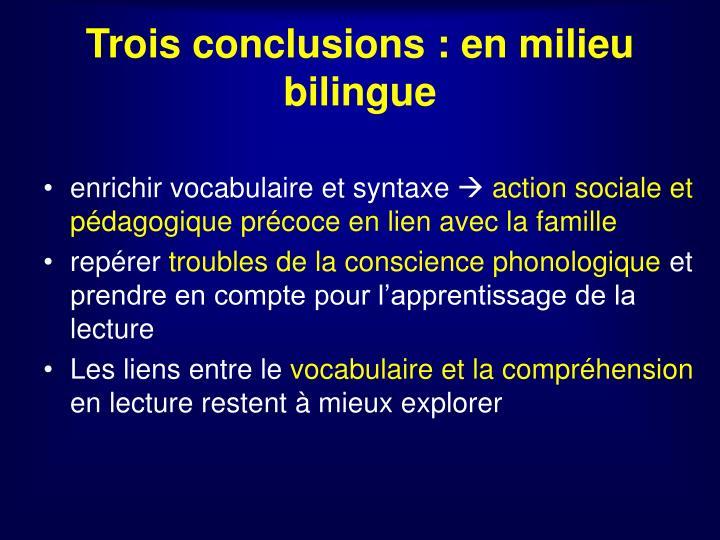 Trois conclusions : en milieu bilingue