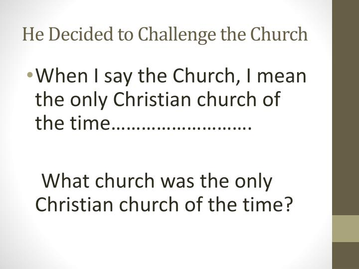 He Decided to Challenge the Church