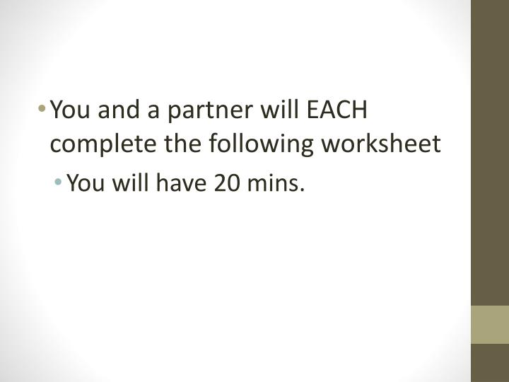 You and a partner will EACH complete the following worksheet