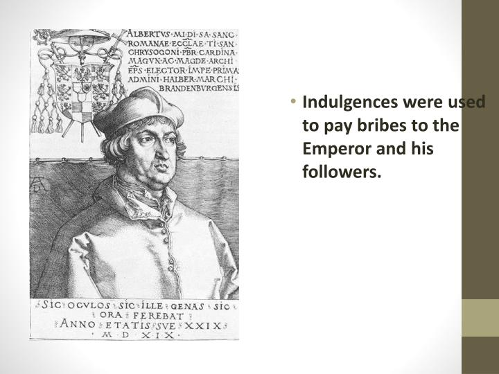 Indulgences were used to pay bribes to the Emperor and his followers.