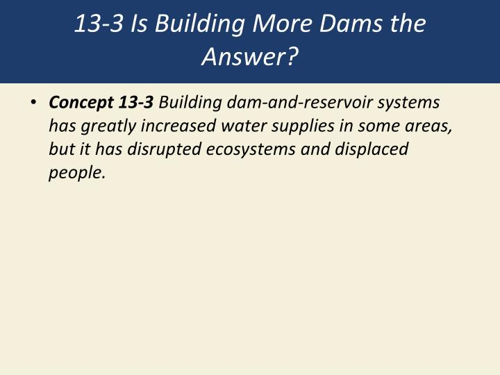 13-3 Is Building More Dams the Answer?