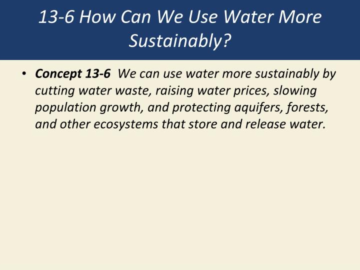 13-6 How Can We Use Water More Sustainably?
