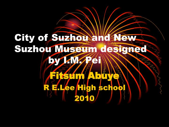 city of suzhou and new suzhou museum designed by i m pei