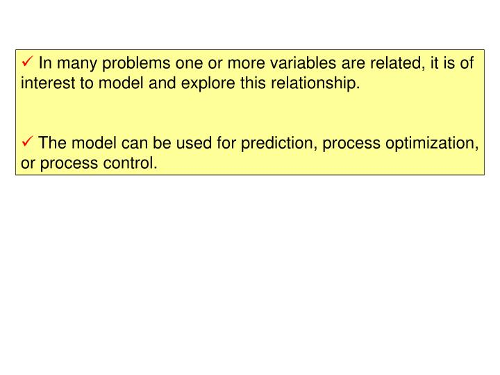 In many problems one or more variables are related, it is of interest to model and explore this rel...