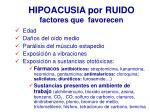hipoacusia por ruido factores que favorecen