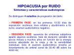 hipoacusia por ruido s ntomas y caracter sticas audiol gicas