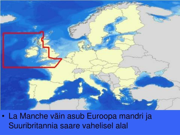 La Manche väin asub Euroopa mandri ja Suuribritannia saare vahelisel alal