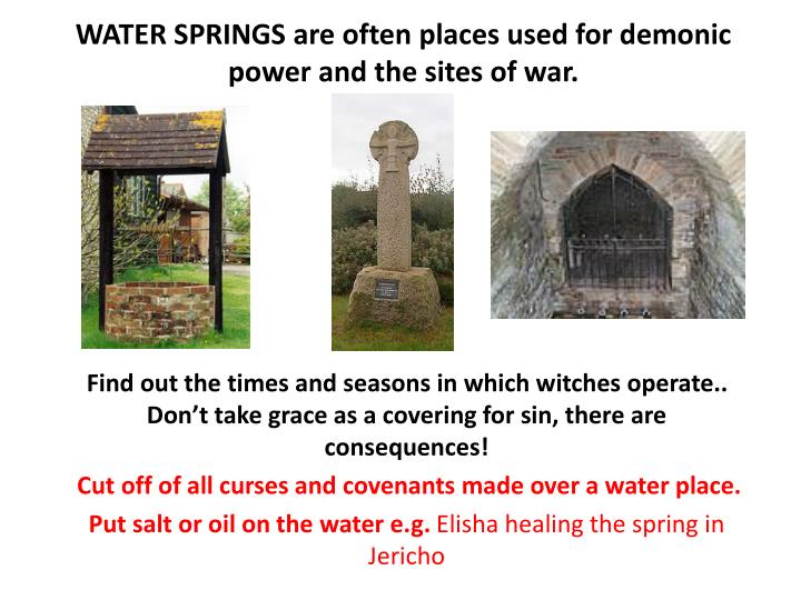 WATER SPRINGS are often places used for demonic power and the sites of war.