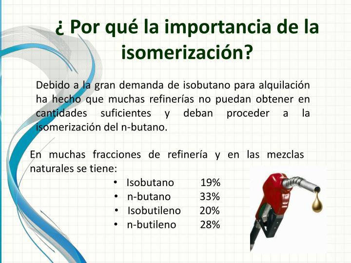 ¿ Por qué la importancia de la isomerización?