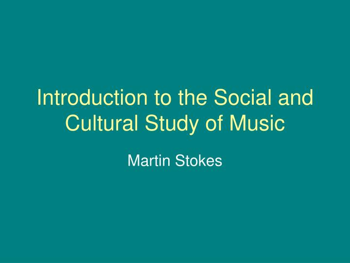 Introduction to the social and cultural study of music