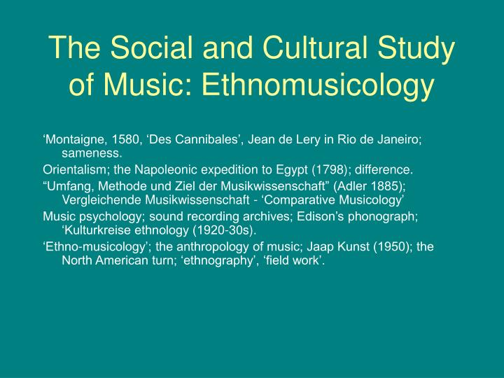 The Social and Cultural Study of Music: Ethnomusicology