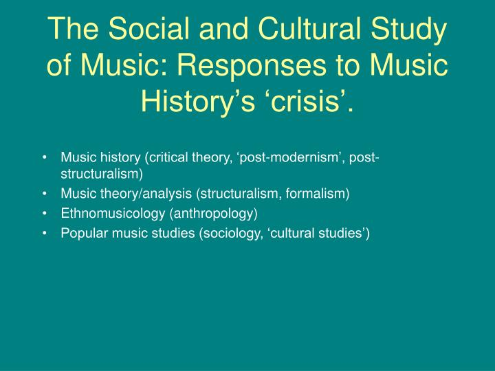 The social and cultural study of music responses to music history s crisis