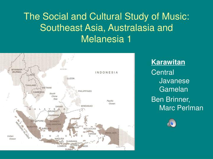 The Social and Cultural Study of Music: Southeast Asia, Australasia and Melanesia 1