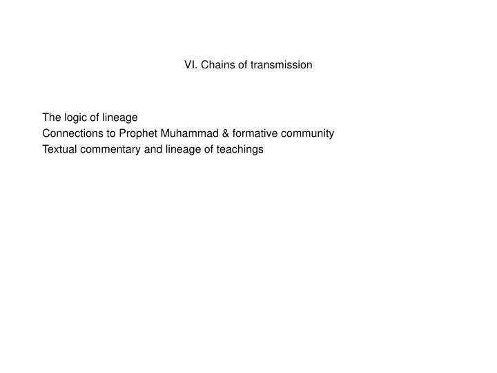 VI. Chains of transmission