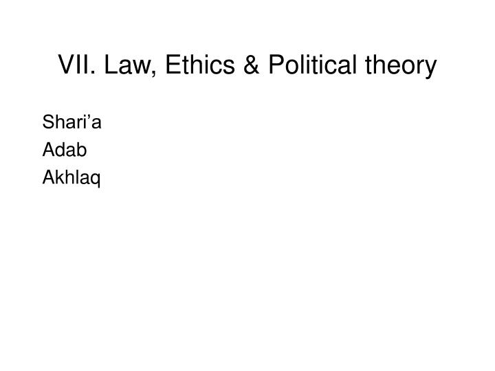 VII. Law, Ethics & Political theory