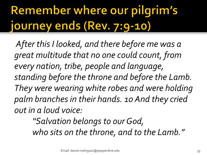 Remember where our pilgrim's journey ends (Rev. 7:9-10)